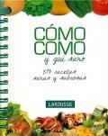 Cómo como, y qué sano. 370 recetas sanas y sabrosas.: Jordi Indurain Pons ( ...