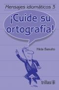 Mensajes idiomáticos 3. ¡Cuide su ortografía!: Hilda Basulto