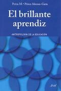 El brillante aprendiz. Antropología de la educación.: Petra Mª Pérez Alonso-Geta