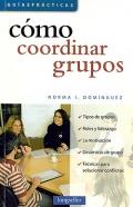 Cómo coordinar grupos.: Norma I. Domínguez