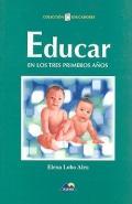 Educar en los tres primeros años.: Elena Lobo Aleu
