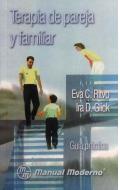 Terapia de pareja y familiar. Guía práctica.: Eva C. Ritvo, Ira D. Glick
