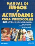 Manual de juegos y actividades para preescolar. 370 actividades para las educadoras.: Jean Feldman