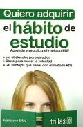 Quiero adquirir el hábito de estudio. Aprende y practica el método HDE.: Francisco ...