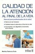 Calidad de la atención al final de la vida. Manual para profesionales de la salud.: Martha ...