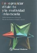 Cómo propiciar el talento y la creatividad en la escuela.: María de los Dolores Valdez ...