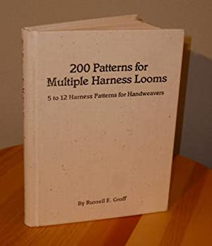 200 Patterns for Multiple Harness Looms: Groff, Russell E.