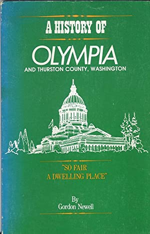 A History of Olympia and Thurston County Washington, So Fair a Dwelling Place: Newell, Gordon