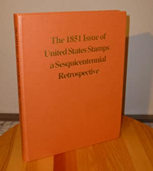 The 1851 Issue of United States Stamps: a Sesquicentennial Retrospective: Skinner, Hubert C. And ...
