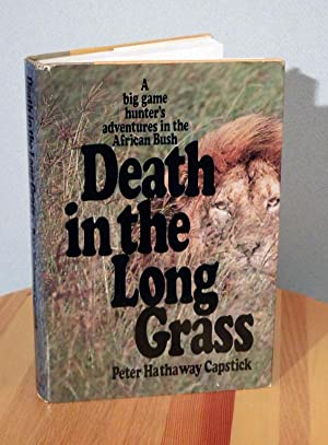Death in the Long Grass, A Big Game Hunter's Adventures in the African Bush: Capstick, Peter ...
