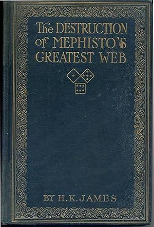 The Destruction of Mephisto's Greatest Web Or,: James, H.K. [J.H.