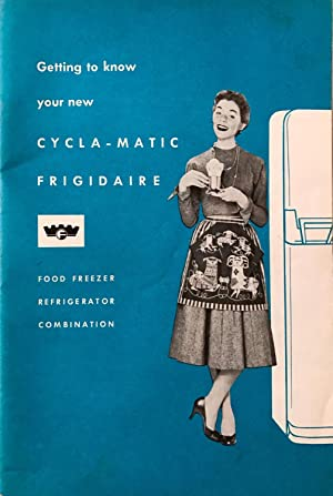 Getting to Know your new CYCLA-MATIC FRIGIDAIRE Food Freezer, Refrigerator Combination