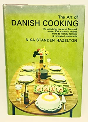 The Art of Danish Cooking The wonderful dishes of Denmark - over 300 authentic recipes from its f...