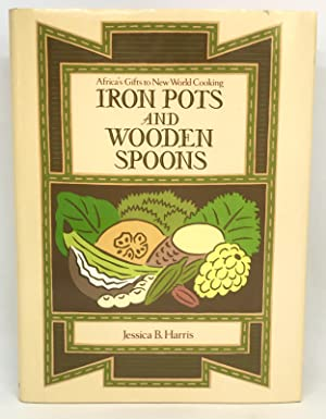 Iron Pots and Wooden Spoons Africa's Gifts to New World Cooking