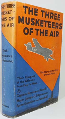 THE THREE MUSKETEERS OF THE AIR. Their: Koehl, Hermann [i.e.