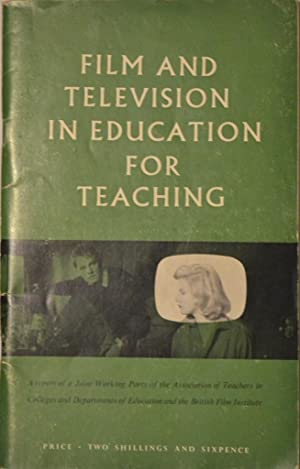 Film and Television in Education for Teaching. A report of a Joint Working Party of the Associati...