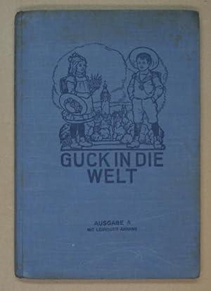 GUCK IN DIE WELT. Ein Lesebuch für ABC-Schützen. Hrsg. vom Leipziger Lehrerverein. Ausgabe A für ...
