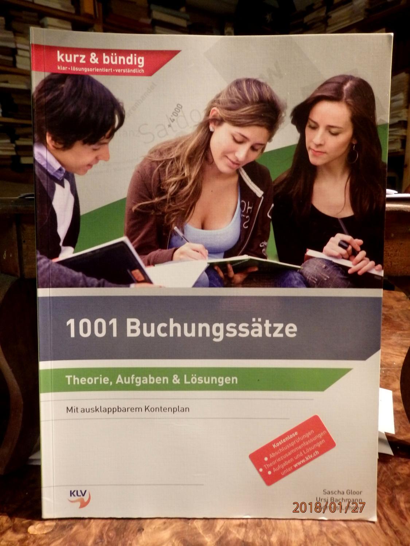 1001 Buchungssätze: Theorie, Aufgaben und Lösungen: Gloor, Sascha, Ursi