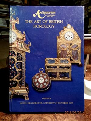 The art of British Horology. Masterpieces from the 17th to the 20th century. Versteigerungskatalo...