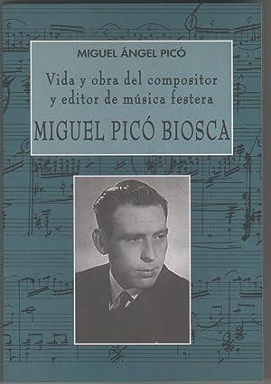Vida y obra del compositor y editor de música festera Miguel Picó Biosca: PICÓ ...