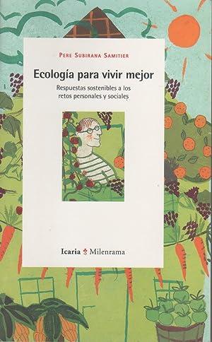 Ecología para vivir mejor. Respuestas sostenibles a los retos personales y sociales: ...