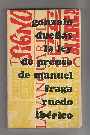 La ley de prensa de Manuel Fraga: DUEÑAS, Gonzalo