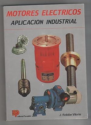 Motores eléctricos . Aplicación industrial: ROLDÁN VILORIA, Jose: