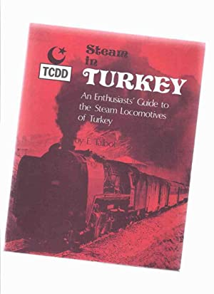 Steam in Turkey: An Enthusiast's Guide to: Talbot, E /
