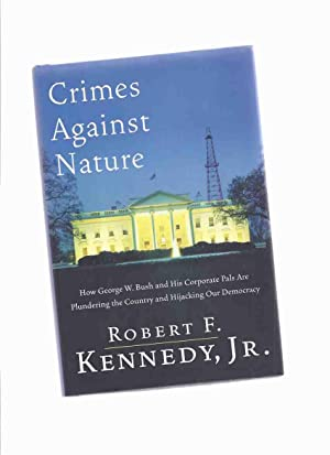 Crimes Against Nature: How George W Bush and His Corporate Pals are Plundering the Country and Hi...