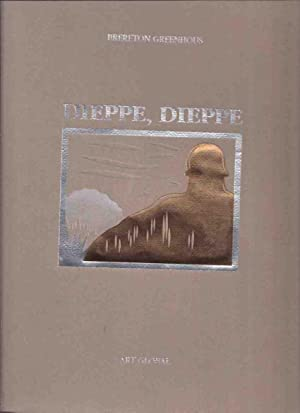 "Dieppe, Dieppe -by Brereton Greenhous (signed) and: Greenhous, Brereton ""Ben"""
