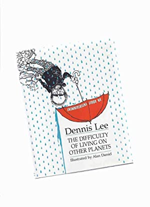 The Difficulty of Living on Other Planets: Lee, Dennis (signed),
