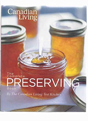 The Complete Preserving Book By the Canadian: Canadian Living Test