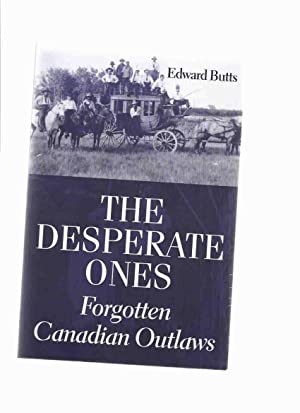 The Desperate Ones: Forgotten Canadian Outlaws (includes: Butts, Edward