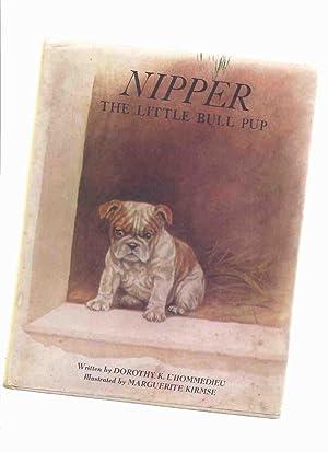 Nipper, The Little Bull Pup -by Dorothy: L'HommeDieu, Dorothy K