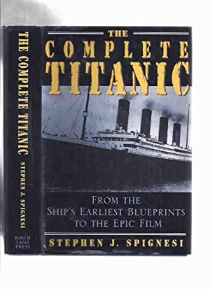 The Complete Titanic: From the Ship's Earliest: Spignesi, Stephen J