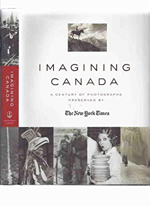 Imagining Canada: A Century of Photographs, Preserved: Morassutti, William (editor)
