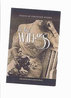 In the Wings: Stories of Forgotten Women: Rule, Bernadette (ed.)