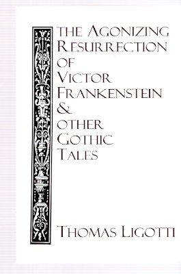 The Agonizing Resurrection of Victor Frankenstein &: Ligotti. Thomas (signed)
