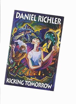 Kicking Tomorrow -by Daniel Richler ---a signed: Richler, Daniel (signed)