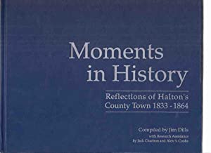 Moments in History: Reflections of Halton's County: Dills, Jim (compiler)