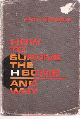 How to Survive the H Bomb -and Why ---by Pat Frank: Frank, Pat