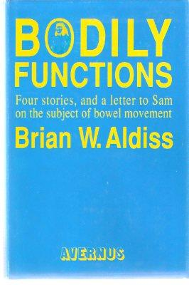 Bodily Functions: Stories, Poems and a Letter: Aldiss, Brian W