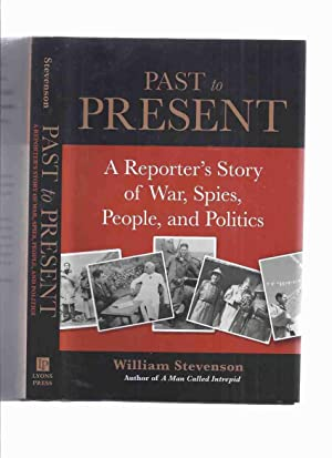 Past to Present: A Reporter's Story of: Stevenson, William (
