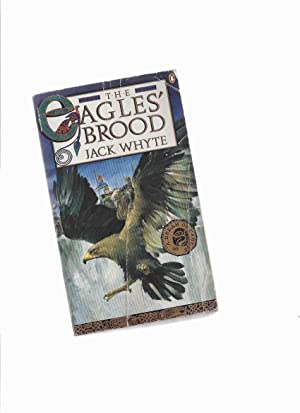 The Eagle's Brood ---the Camulod Chronicles /: Whyte, Jack (signed)
