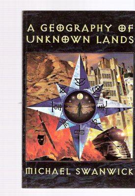 A Geography of Unknown Lands ( Mother: Swanwick, Michael