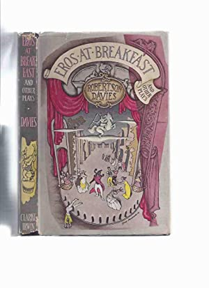 Eros at Breakfast and Other Plays ---by: Davies, Robertson, Introduction