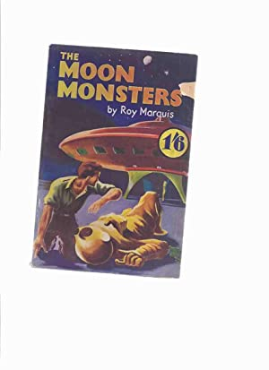 The Moon Monsters -by Roy Marquis: Marquis, Roy