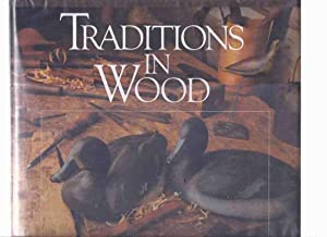 Traditions in Wood: A History of Wildfowl Decoys in Canada ( Ducks / Geese / Wild Fowl / Waterfow...