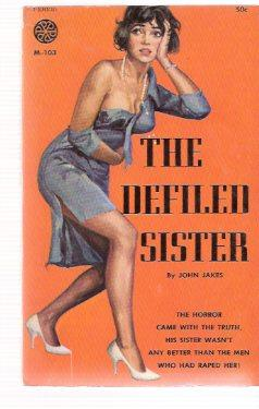 The Defiled Sister ---by John Jakes: Jakes, John (akaAlexander