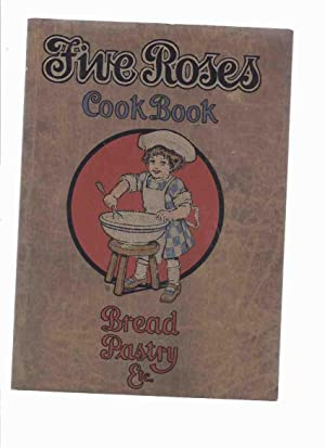 Five Roses Cook Book Being a Manual of Good Recipes, Useful Notes on the Various Classes of Good ...